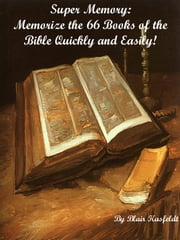 Super Memory: Memorize the 66 Books of the Bible Quickly and Easily! ebook by Blair Kasfeldt