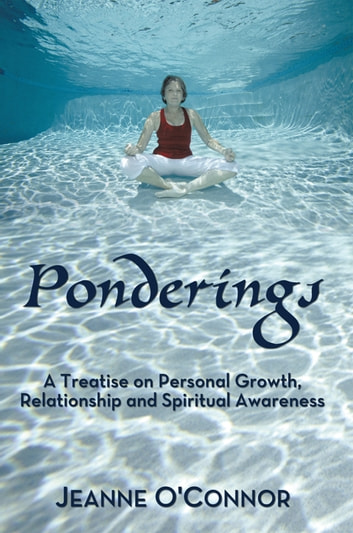 Ponderings - A Treatise on Personal Growth, Relationship and Spiritual Awareness ebook by Jeanne O'Connor