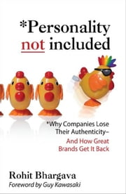 Personality Not Included: Why Companies Lose Their Authenticity And How Great Brands Get it Back, Foreword by Guy Kawasaki: Why Companies Lose Their A ebook by Bhargava, Rohit