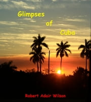 Glimpses of Cuba ebook by Robert Adair Wilson