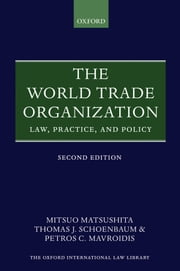 The World Trade Organization - Law, Practice, and Policy ebook by Mitsuo Matsushita,Thomas J. Schoenbaum,Petros C. Mavroidis