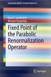 Fixed Point of the Parabolic Renormalization Operator ebook by Oscar E. Lanford III,Michael Yampolsky