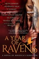 A Year of Ravens: a novel of Boudica's Rebellion ebook by Kate Quinn, Ruth Downie, Stephanie Dray,...