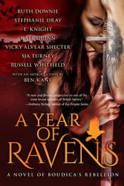 A Year of Ravens: a novel of Boudica's Rebellion ebook by Kate Quinn,Ruth Downie,Stephanie Dray,Vicky Alvear Shecter,SJA Turney,Russell Whitfield,E. Knight