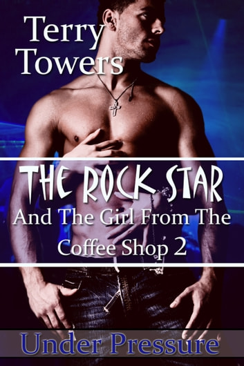 The Rock Star And The Girl From The Coffee Shop 2: Under Pressure ebook by Terry Towers