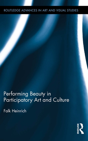 Performing Beauty in Participatory Art and Culture ebook by Falk Heinrich