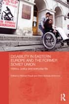 Disability in Eastern Europe and the Former Soviet Union ebook by Michael Rasell,Elena Iarskaia-Smirnova