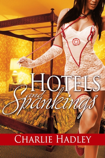 Hotels and Spankings ebook by Charlie Hadley