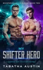 My Shifter Hero - Whispering Hills, #2 ebook by Tabatha Austin
