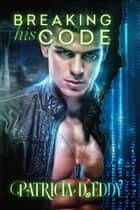 Breaking His Code ebook by Patricia D. Eddy