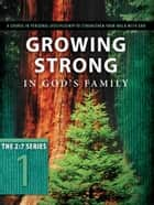 Growing Strong in God's Family ebook by The Navigators