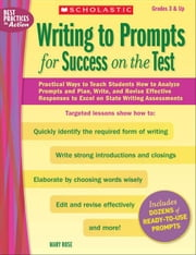 Writing to Prompts for Success on the Test: Practical Ways to Teach Students How to Analyze Prompts and Plan, Write, and Revise Effective Responses to ebook by Rose, Mary