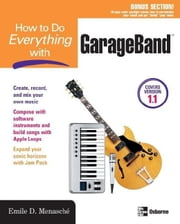 How to Do Everything with GarageBand ebook by Menasche, Emile