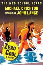 Zero Cool - A Novel ebook by Michael Crichton, John Lange