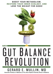 The Gut Balance Revolution - Boost Your Metabolism, Restore Your Inner Ecology, and Lose the Weight for Good! ebook by Gerard E. Mullin