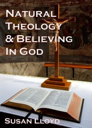 Natural Theology and Believing in God ebook by Susan Lloyd