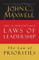 The Law of Priorities - Lesson 17 from The 21 Irrefutable Laws of Leadership ebook by John Maxwell