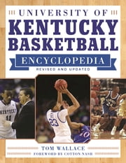 University of Kentucky Basketball Encyclopedia ebook by Tom Wallace,Cotton Nash
