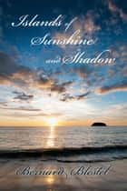 Islands of Sunshine and Shadow ebook by Bernard Blestel