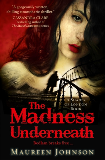 The Madness Underneath (Shades of London, Book 2) ebook by Maureen Johnson