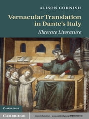 Vernacular Translation in Dante's Italy - Illiterate Literature ebook by Alison Cornish