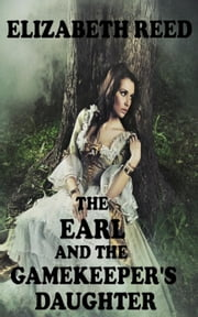 The Earl and the Gamekeeper's Daughter ebook by Elizabeth Reed