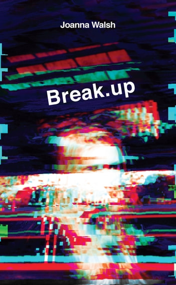 Break.up ebook by Joanna Walsh