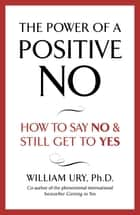 The Power of A Positive No ebook by William Ury