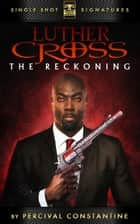 Luther Cross, Volume 1: The Reckoning ebook by Percival Constantine