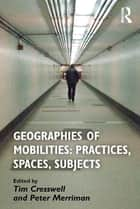 Geographies of Mobilities: Practices, Spaces, Subjects ebook by Tim Cresswell, Peter Merriman