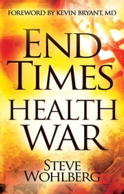 End Times Health War - How to Outwit Deadly Diseases through Super Nutrition and Following God's 8 Laws of Health ebook by Steve Wohlberg