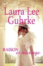 Raison et mariage ebook by Laura Lee Guhrke