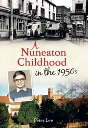 A Nuneaton Childhood in the 1950s ebook by Peter Lee