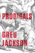 Prodigals ebook by Greg Jackson