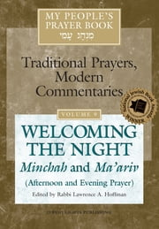 My People's Prayer Book Vol 9 - Welcoming the Night—Minchah and Ma'ariv (Afternoon and Evening Prayer) ebook by Dr. Marc Zvi Brettler,Elliot Dorff,Dr. David Ellenson,Ellen Frankel, LCSW,Alyssa Gray,Joel Hoffman,Rabbi Lawrence A. Hoffman, PhD,Rabbi Lawrence Kushner,Rabbi Nehemia Polen,Rabbi Daniel Landes,Rabbi Lawrence A. Hoffman, PhD