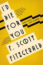 I'd Die For You - And Other Lost Stories ebook by F. Scott Fitzgerald, Anne Margaret Daniel