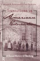 Transitions in American Education ebook by Donald Parkerson,Jo Ann Pakerson