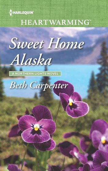 Sweet Home Alaska - A Clean Romance ebook by Beth Carpenter