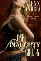 One Naughty Girl 4 (Spy Erotica) ebook by Alexx Andria