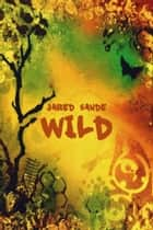 Wild:Part I ebook by Jared Sande