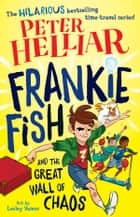 Frankie Fish and the Great Wall of Chaos ebook by Helliar, Peter, Vamos,...