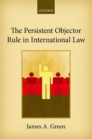 The Persistent Objector Rule in International Law ebook by James A. Green