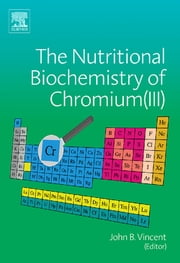 The Nutritional Biochemistry of Chromium(III) ebook by John Vincent