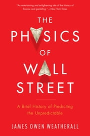 The Physics of Wall Street - A Brief History of Predicting the Unpredictable ebook by James Owen Weatherall