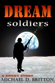 Dream Soldiers ebook by Michael D. Britton