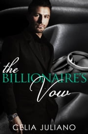 The Billionaire's Vow - A Novella ebook by Celia Juliano