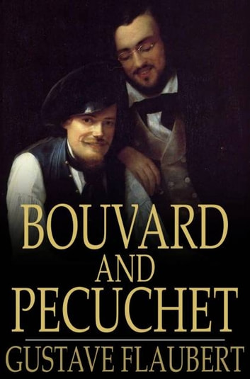 Bouvard and Pecuchet - A Tragi-Comic Novel of Bourgeois Life ebook by Gustave Flaubert