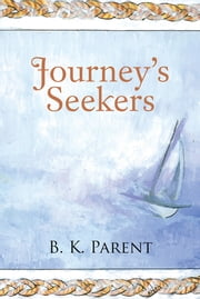 Journey's Seekers ebook by B. K. Parent