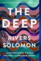 The Deep ebook by Rivers Solomon, Daveed Diggs, William Hutson,...