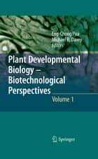 Plant Developmental Biology - Biotechnological Perspectives ebook by Eng Chong Pua,Michael R. Davey